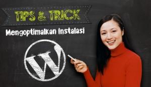 tips dan trick cara mengoptimalkan instalasi wordpress anda